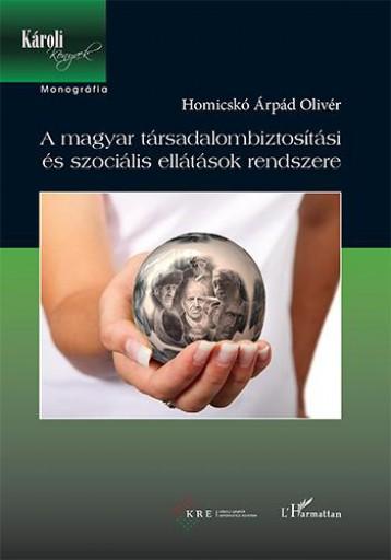 A MAGYAR TÁRSADALOMBIZTOSÍTÁSI ÉS SZOCIÁLIS ELLÁTÁSOK RENDSZERE - Ekönyv - HOMICSKÓ ÁRPÁD OLIVÉR