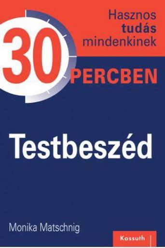 TESTBESZÉD 30 PERCBEN - Ekönyv - MATSCHNIG, MONIKA