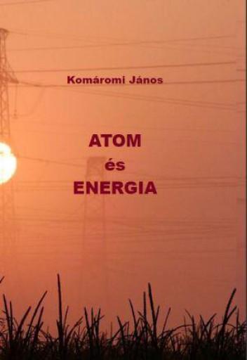 ATOM ÉS ENERGIA - Ekönyv - KOMÁROMI JÁNOS