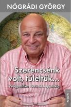 SZERENCSÉNK VOLT, TÚLÉLTÜK… - Ekönyv - NÓGRÁDI GYÖRGY
