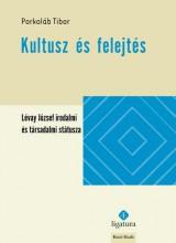 KULTUSZ ÉS FELEJTÉS - LÉVAY JÓZSEF IRODALMI ÉS TÁRSADALMI STÁTUSZA - Ekönyv - PORKOLÁB TIBOR