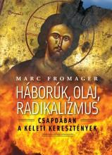 HÁBORÚK, OLAJ, RADIKALIZMUS - CSAPDÁBAN A KELETI KERESZTÉNYEK - Ekönyv - FROMAGER, MARC