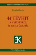 44 TÉVHIT A NYELVEKRŐL ÉS NYELVÜNKRŐL - Ekönyv - TÓTFALUSI ISTVÁN