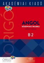 ORIGÓ - ANGOL KÖZÉPFOKÚ ÍRÁSBELI NYELVVIZSGA B2 - 2017, ÚJ BORÍTÓ - Ekönyv - AKADÉMIAI KIADÓ ZRT.
