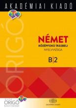 ORIGÓ - NÉMET KÖZÉPFOKÚ ÍRÁSBELI NYELVVIZSGA B2 - 2017 (ÚJ BORÍTÓ) - Ekönyv - AKADÉMIAI KIADÓ ZRT.