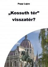 Kossuth tér. visszatér? - Ekönyv - Papp Lajos
