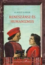 RENESZÁNSZ ÉS HUMANIZMUS - Ekönyv - ALMÁSI GÁBOR