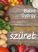 MINDEN HÉTEN SZÜRET - Ekönyv - BÁLINT GYÖRGY