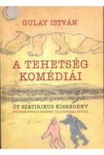A TEHETSÉG KOMÉDIÁI - ÖT SZATIRIKUS KISREGÉNY - Ekönyv - GULAY ISTVÁN
