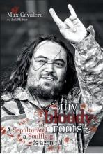 MY BLOODY ROOTS - A SEPULTURÁTÓL A SOULFLYIG ÉS AZON TÚL - Ekönyv - CAVALERA, MAX