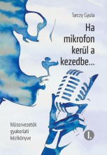 HA MIKROFON KERÜL A KEZEDBE... 1. - MŰSORVEZETŐK GYAKORLATI KÉZIKÖNYVE - Ekönyv - TARCZY GYULA