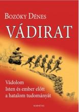 VÁDIRAT - VÁDOLOM ISTEN ÉS EMBER ELŐTT A HATALOM TUDOMÁNYÁT - Ekönyv - BOZÓKY DÉNES