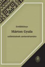 EMLÉKKÖNYV MÁRTON GYULA SZÜLETÉSÉNEK CENTENÁRIUMÁRA - Ekönyv - PÉNTEK JÁNOS - CZÉGÉNYI DÓRA (SZERK.)