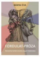 FORDULAT-PRÓZA - ALTERNATÍVÁK A KORTÁRS MAGYAR IRODALOMBAN - Ebook - BÁNYAI ÉVA