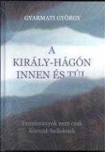 A KIRÁLY-HÁGÓN INNEN ÉS TÚL - Ekönyv - GYARMATI GYÖRGY