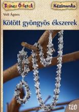 KÖTÖTT GYÖNGYÖS ÉKSZEREK - SZÍNES ÖTLETEK 120. - Ekönyv - VOIT ÁGNES