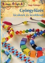 GYÖNGYFŰZÉS KICSIKNEK ÉS KEZDŐKNEK - SZÍNES ÖTLETEK 121. - Ekönyv - NAGY GYÖNGYI