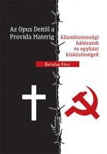 AZ OPUS DEITŐL A PROVIDA MATERIG - ÁLLAMBIZTONSÁGI HÁLÓZATOK ÉS EGYHÁZI KISKÖZÖS - Ekönyv - BERTALAN PÉTER