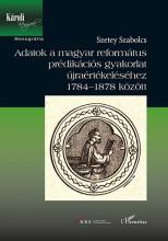 ADATOK A MAGYAR REFORMÁTUS PRÉDIKÁCIÓS GYAKORLAT ÚJRAÉRTÉKELÉSÉHEZ 1784–1878 KÖZ - Ekönyv - SZETEY SZABOLCS