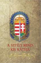 A VITÉZI REND KIS KÁTÉJA - Ekönyv - NEMZETI ÖRÖKSÉG KIADÓ