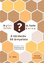 KÉRDEZÉS 50 ÁRNYALATA 2. - HALADÓ TECHNIKÁK - Ebook - NYÍRI ZOLTÁN, FUCHS ANITA