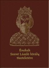 ÉNEKEK SZENT LÁSZLÓ KIRÁLY TISZTELETÉRE - CD-VEL! (SZENT LÁSZLÓ ÉV 2017!) - Ekönyv - MAGYAR NAPLÓ KIADÓ KFT.