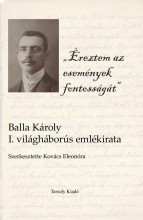 ÉREZTEM AZ ESEMÉNYEK FONTOSSÁGÁT - BALLA KÁROLY I. VILÁGHÁBORÚS EMLÉKIRATA - Ekönyv - TARSOLY KIADÓ