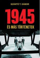 1945 ÉS MÁS TÖRTÉNETEK - Ekönyv - SZÁNTÓ T. GÁBOR