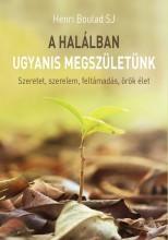 A HALÁLBAN UGYANIS MEGSZÜLETÜNK - SZERETET, SZERELEM, FELTÁMADÁS, ÖRÖK ÉLET - Ekönyv - BOULAD, HENRI