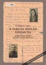 A TARCALI KÁPLÁN SÍRHANTJA - SZEREDNYEI JÁNOS HŐSIES ÉLETÁLDOZATA - Ekönyv - H. ÖRKÉNYI ILONA