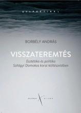 VISSZATEREMTÉS - ESZTÉTIKA ÉS POLITIKA SZILÁGYI DOMOKOS KORAI KÖLTÉSZETÉBEN - Ebook - BORBÉLY ANDRÁS