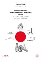 FUKUSHIMA [3.11] MARADJUNK VAGY MENJÜNK? - MEMOÁR - Ekönyv - POPOVICS PÉTER