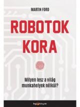 ROBOTOK KORA - MILYEN LESZ A VILÁG MUNKAHELYEK NÉLKÜL? - Ekönyv - FORD, MARTIN
