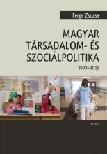 MAGYAR TÁRSADALOM- ÉS SZOCIÁLPOLITIKA 1990-2015 - Ekönyv - FERGE ZSUZSA