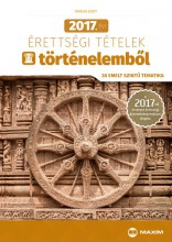 2017. ÉVI ÉRETTSÉGI TÉTELEK TÖRTÉNELEMBŐL (30 EMELT SZINTŰ TEMATIKA) - Ekönyv - FARKAS JUDIT