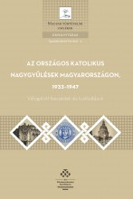 AZ ORSZÁGOS KATOLIKUS NAGYGYŰLÉSEK MAGYARORSZÁGON, 1933-1947 - Ekönyv - MTA TÖRTÉNETTUDOMÁNYI INTÉZET