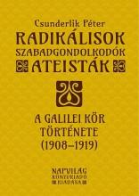 RADIKÁLISOK, SZABADGONDOLKODÓK, ATEISTÁK - A GALILEI KÖR TÖRTÉNETE (1908-1919) - Ekönyv - CSUNDERLIK PÉTER