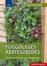 FÜGGŐLEGES KERTÉSZKEDÉS - LÉPÉSRŐL LÉPÉSRE - Ekönyv - KULLMANN, FOLKO