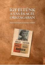 ÍGY ÉLTÜNK A VAS ÉS ACÉL ORSZÁGÁBAN - Ekönyv - KOSSUTH KIADÓ ZRT.