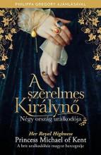 A SZERELMES KIRÁLYNŐ - NÉGY ORSZÁG URALKODÓJA - Ekönyv - HER ROYAL HIGHNESS PRINCESS MICHAEL OF K