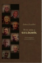 70 ÉV UTÁN A GULÁGRÓL - VOLT HADIFOGLYOK VISSZAEMLÉKEZÉSEI - Ekönyv - DOBOS ERZSÉBET