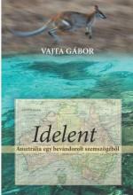 IDELENT - AUSZTRÁLIA EGY BEVÁNDOROLT SZEMSZÖGÉBŐL - Ekönyv - VAJTA GÁBOR