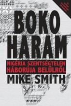 BOKO HARAM - NIGÉRIA SZENTSÉGTELEN HÁBORÚJA TESTKÖZELBŐL - Ekönyv - SMITH, MIKE