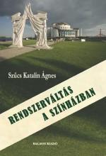 RENDSZERVÁLTÁS A SZÍNHÁZBAN - Ekönyv - SZŰCS KATALIN