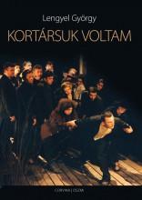 KORTÁRSUK VOLTAM - Ekönyv - LENGYEL GYÖRGY