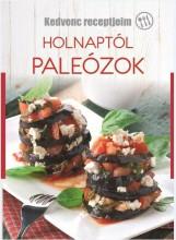 HOLNAPTÓL PALEÓZOK - KEDVENC RECEPTJEIM - Ekönyv - SZALAY KÖNYVKIADÓ ÉS KERESKEDOHÁZ KFT.