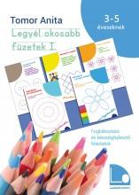 LEGYÉL OKOSABB FÜZETEK I. - FOGLALKOZTATÓ ÉS KÉSZSÉGFEJLESZTŐ FELADATOK 3-5 ÉVES - Ekönyv - TOMOR ANITA