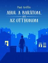 AHOL A BARÁTOM, OTT AZ OTTHONOM - Ekönyv - GRIFFIN, PAUL