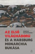 AZ ELSŐ VILÁGHÁBORÚ ÉS A HABSBURG MONARCHIA BUKÁSA - Ekönyv - RAUCHENSTEINER, MANFRIED