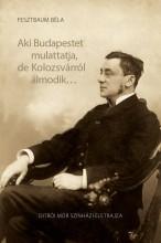 AKI BUDAPESTET MULATTATJA, DE KOLOZSVÁRRÓL ÁLMODIK... - Ekönyv - FESZTBAUM BÉLA